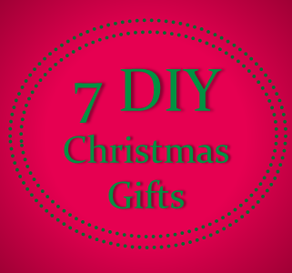 7 DIY Christmas Gifts